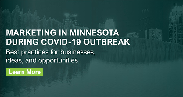 MARKETING IN MINNESOTA DURING THE COVID-19 OUTBREAK Best practices for businesses, ideas, and opportunities.
