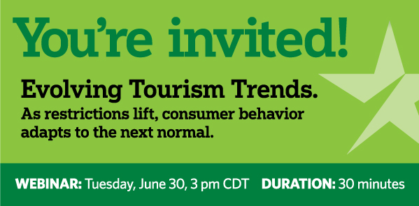 You're invited! Evolving Tourism Trends. As restrictions lift, consumer behavior adapts to the next normal. Hear from local business leaders: Steve Yaeger Chief Marketing Officer Star Tribune, Sean Haley Director Idea Lab Star Tribune, Christine Fruechte CEO Colle McVoy, Mark Ronnei General Manager Grand View Lodge Spa and Golf Resort. Webinar: Tuesday, June 30, 3pm CDT. DURATION: 30 minutes. Register Now